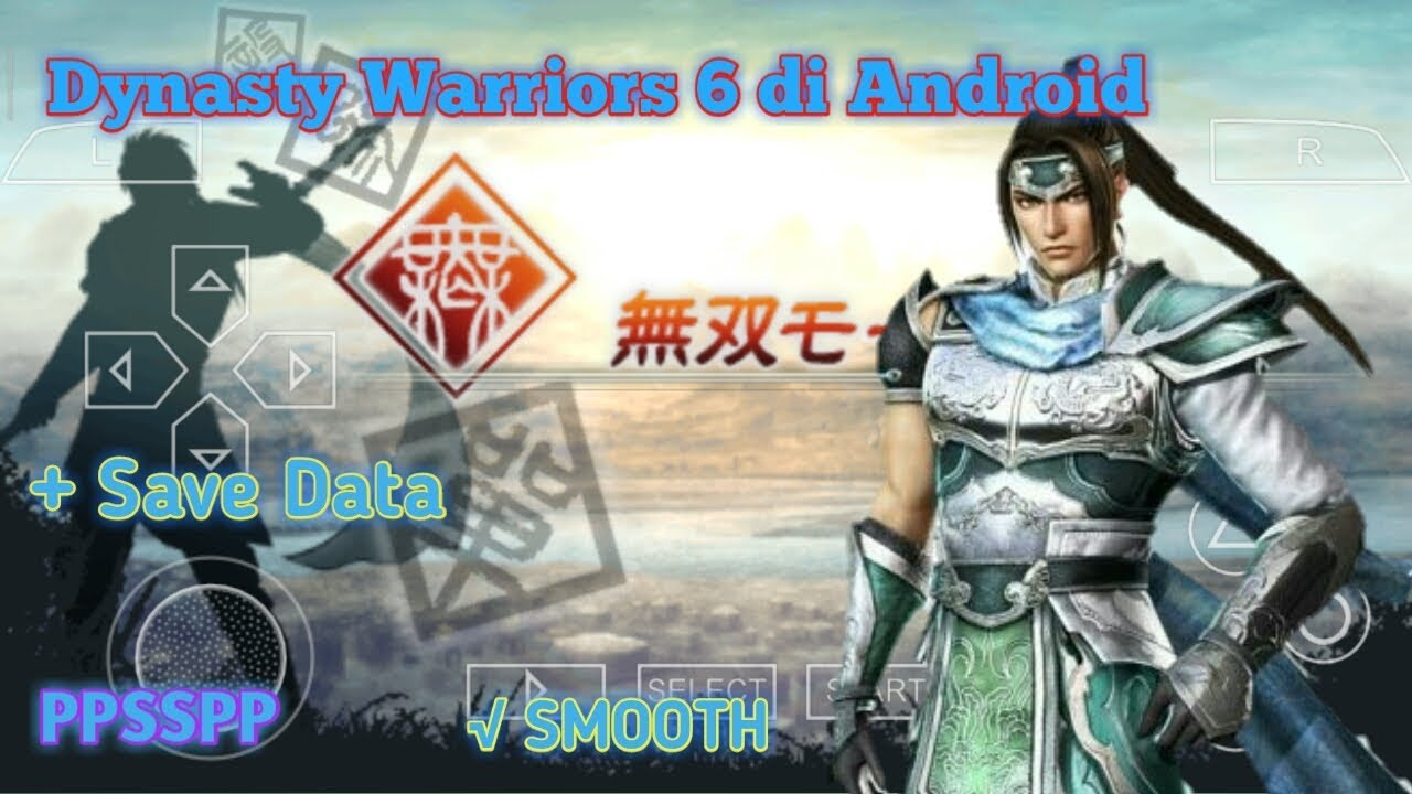 MANTUL!! Game Offline Android Dynasty Warriors 6 (Shin Sangoku Musou 5 Special) PPSSPP