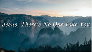 Jesus, There's No One Like You