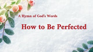 "Christian Song With Lyrics | ""How to Be Perfected"""