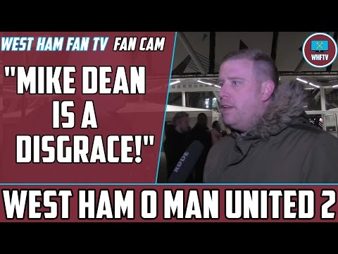 'Mike Dean Is A Disgrace!' West Ham 0 Man United 2