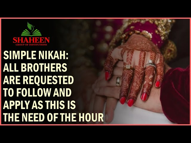 Simple Nikah : All brothers are requested to follow and apply as this is the need of the hour