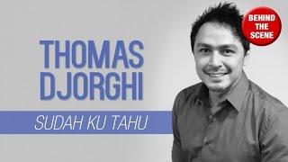 BTS: Thomas Djorghi - Sudah Ku Tahu