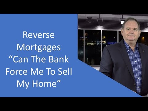 reverse-mortgage-can-the-bank-force-you-to-sell