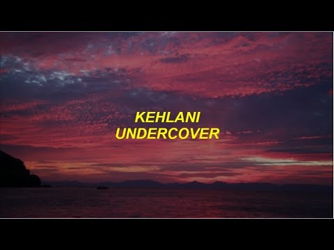 Kehlani - Undercover Lyrics