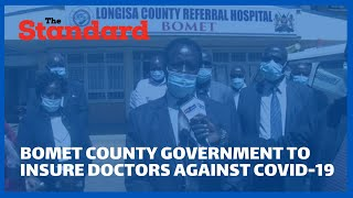 Bomet county government to insure doctors against COVID-19