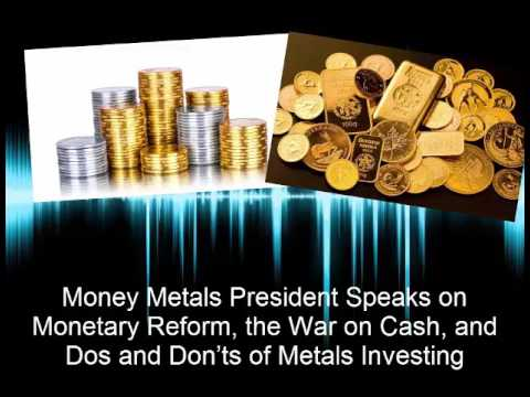 Monetary Reform, the War on Cash, and Dos and Don'ts of Metals Investing
