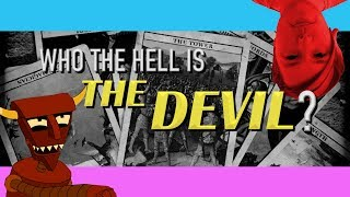 Who the hell is THE DEVIL?