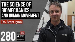 The Science of Biomechanics and Human Movement w/ Dr. Scott Lynn - 280