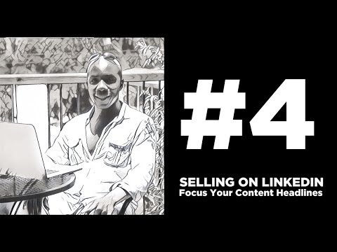 Focus Your Content Headlines Selling on LinkedIn Organically