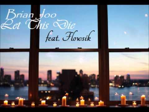 Brian Joo feat. Flowsik- Let This Die