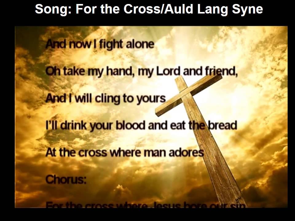 Lyric same old lang syne lyrics : Free PowerPoint Sermon: Auld Lang Syne/ For the Cross - YouTube