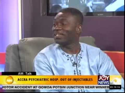 Accra Psychiatric Hop' out of injectables-AM Talk on Joy News (28-4-14)