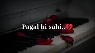 Pagal hi sahi 💔Very sad heart touching shayari 💔 Sad hindi shayari