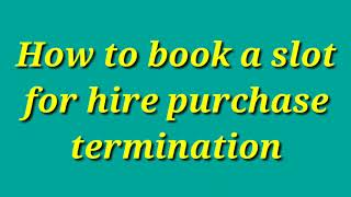 How to book a slot for Hire Purchase Termination