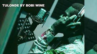 Tulonde by Bobi Wine | Brand New Song | New Ugandan Music 2021 | 2022