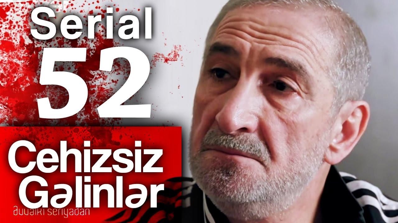 """""""Cehizsiz Gəlinlər"""" serialı - 52-ci seriya"""