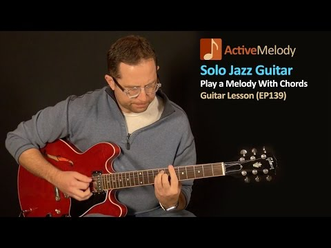Solo Jazz Guitar Lesson - Create a Melody with Chords - EP139