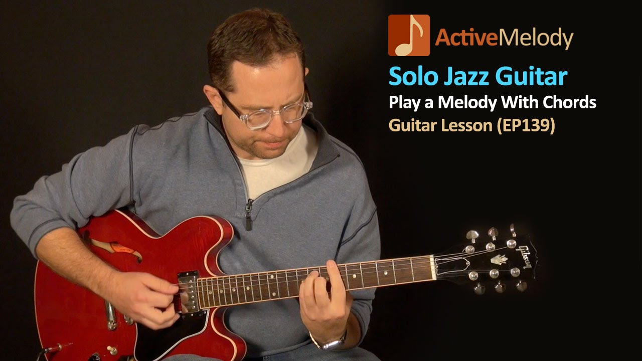 Solo Jazz Guitar Lesson Create A Melody With Chords Ep139 Youtube