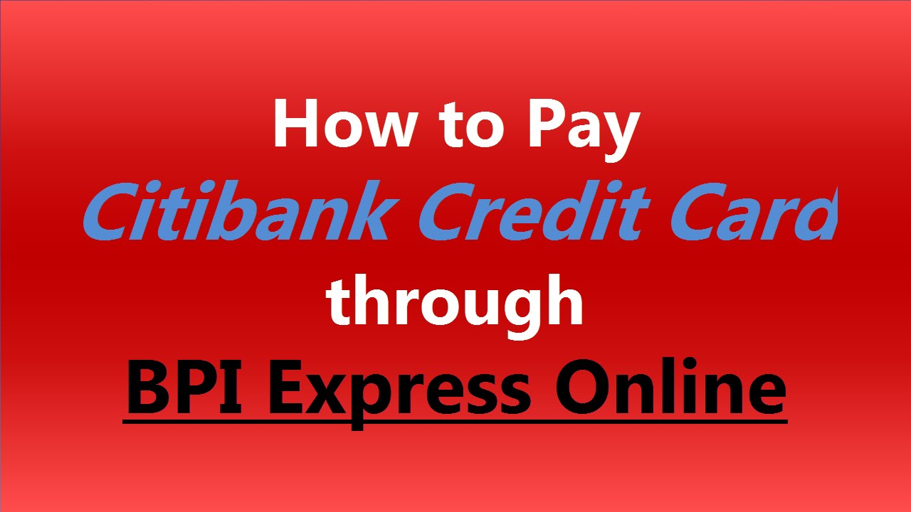 Citibank Credit Card Payment Online >> How To Pay Citibank Credit Card Through Bpi Express Online Youtube