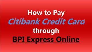 how to pay citibank credit card through bpi express online