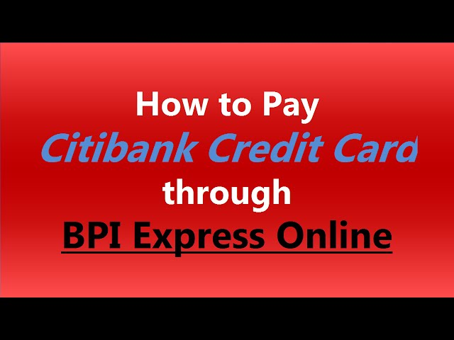 Citibank Credit Card Payment Online >> How To Pay Citibank Credit Card Through Bpi Express Online