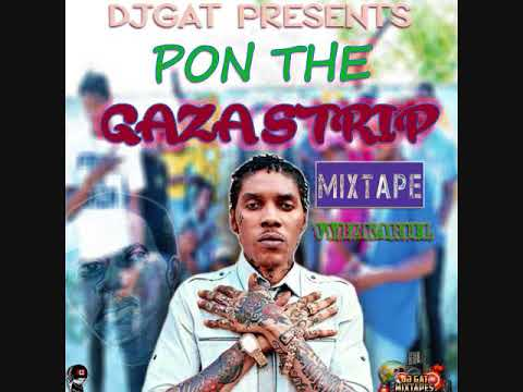 DJ GAT VYBZ KARTEL [WORLD BOSS] PON THE GAZA STRIP DANCEHALL MIX AUGUST 2017 1876899-5643