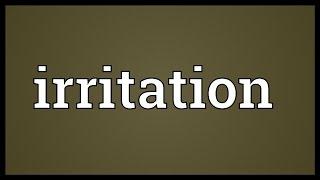 Irritation Meaning