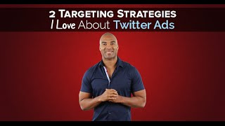 2 Targeting Strategies I Love About Twitter Ads - Twitter Masterclass With Vince Reed