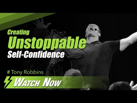 Tony Robbins.  Creating Unstoppable Self Confidence
