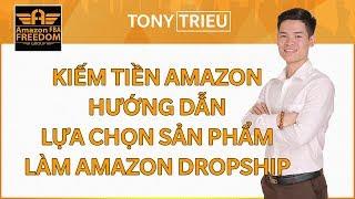 Kiếm tiền Amazon - Hướng dẫn lựa chọn sản phẩm làm Amazon Dropship - Amazon FBA Freedom