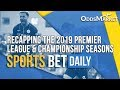 2019 English Premier League & Championship Season Recap | Early Futures Bets | Sports Bet Daily