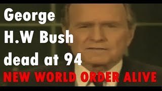 George H W Bush dead at 94, New World Order VERY MUCH ALIVE!