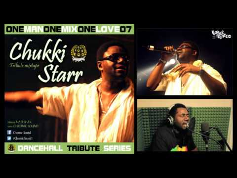 CHRONIC SOUND - CHUKKI STARR mixtape tribute #OneManOneMixOneLove vol 07