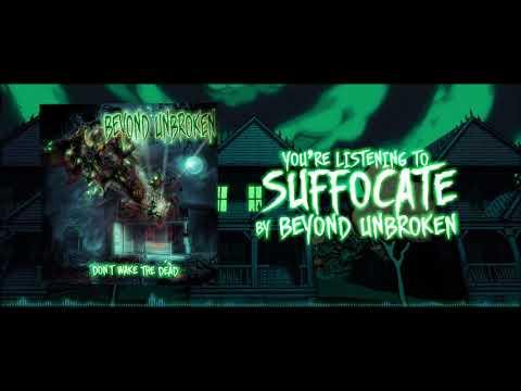Beyond Unbroken - Suffocate