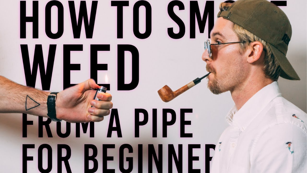 HOW TO SMOKE WEED FROM A PIPE FOR BEGINNERS