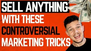 How To Sell Anything To Anyone With These Controversial Marketing Tips And Tricks