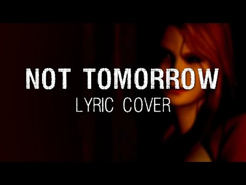 """""""NOT TOMORROW"""" 