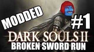 DARK SOULS 2 MODDED Broken Sword Run LIVE - PART 1!!