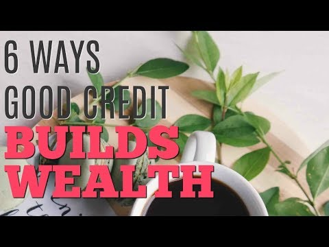 Ways Having Good Credit Helps Save Money And Build Wealth