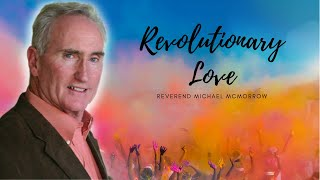 Revolutionary Love with Rev. Michael McMorrow