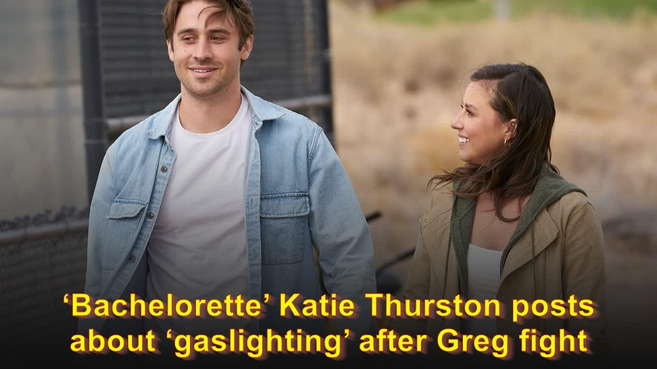 'Bachelorette' Katie Thurston posts about 'gaslighting' after Greg fight
