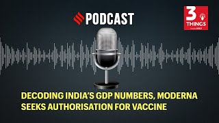Decoding India's GDP numbers, Moderna seeks authorisation for vaccine