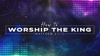 How to Worship the King | Ptr. Kay Lopez (December 27, 2020)