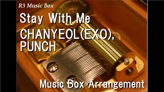 Stay With Me/CHANYEOL(EXO), PUNCH [Music Box] (Goblin OST Part 1)