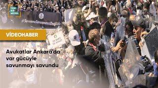 Avukatlar Ankara'da var gücüyle savunmayı savundu