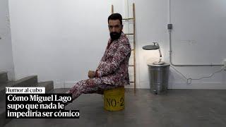 Humor al cubo: cómo Miguel Lago supo que nada le impediría ser cómico