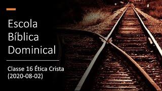 EBD 02/08/2020 - Classe 16 Ética Crista