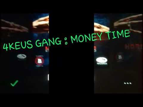 4KEUS GANG : MONEY TIME