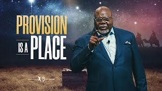 Provision Is A Place - Bishop T.D. Jakes