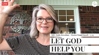 MFC Daily Devotion 5/27 // Let God Help You // Pastor Tami Powell